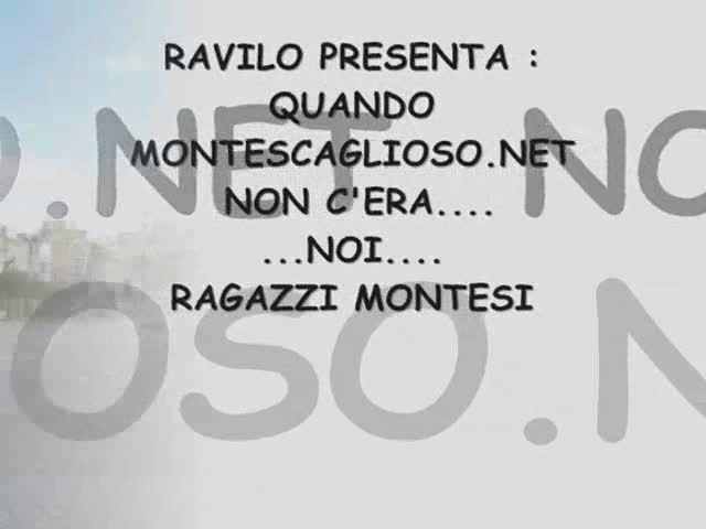 Video thumbnail for NOI..RAGAZZI DI MONTESCAGLIOSO.NET..